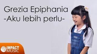 Grezia Epiphania - Aku Lebih Perlu