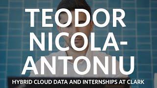 Teodor Nicola-Antoniu, Hybrid Cloud Data, and Internships at Clark University