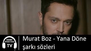 Murat Boz Yana Döne Şarkı Sözleri: Gideli çok olmadı O gün unutulmadı Sonuna kadar açık Çıkıp gittiğin kapı Dilime ahlar düştü...