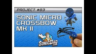 SonicDad Project 83 : Sonic Micro Crossbow MK II - Project Assembly Instructions