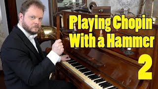 Playing Chopin with a Hammer