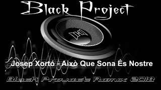 Josep Xortó - Això Que Sona És Nostre (Black Project Remix) 2018