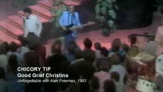 CHICORY TIP - GOOD GRIEF CHRISTINA - ON UNFORGETTABLE 1983 WITH ALAN FREEMAN