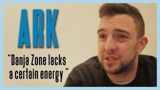 "Ark ""Danja Zone lacks a certain energy""   Don"