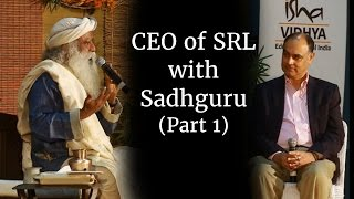 Sadhguru Speaks with CEO of SRL (Part 1)