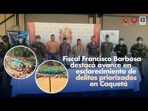 Fiscal General de la Nación destacó avance en esclarecimiento de delitos priorizados en Caquetá