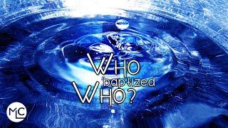 Who Baptized Who?