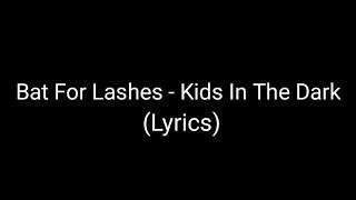 Bat For Lashes   Kids In The Dark (Lyrics)