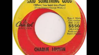 Charlie Louvin ~ You Finally Said Something Good (When You Said Goodbye)