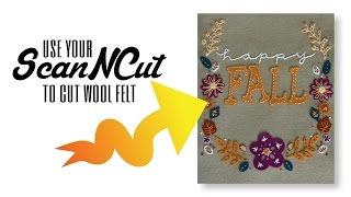 Use Your ScanNCut Cut Out Wool Felt