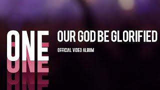 Our God Be Glorified (One Official Video Album)