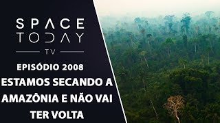 ESTAMOS SECANDO A AMAZÔNIA E NÃO VAI TER VOLTA | SPACE TODAY TV EP2008 by Space Today