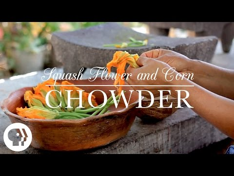 Squash Blossom Flower and Corn Chowder   Kitchen Vignettes   PBS Food