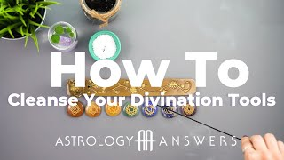 How To Cleanse Your Divination Tools | Astrology Answers How-To