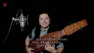 Jadi Seperti Mu (True Worshippers) -  Uyau Moris (Cover) Lagu Rohani