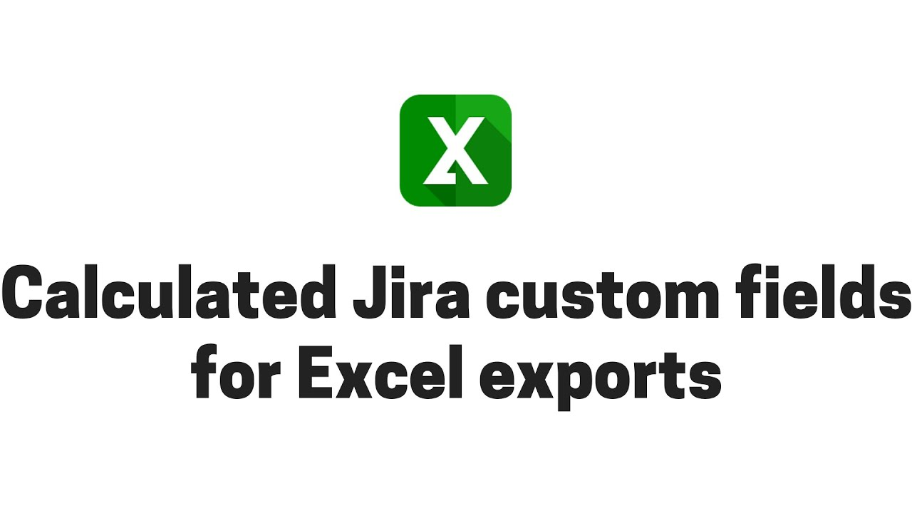 Creating Jira calculated custom fields for Excel exports