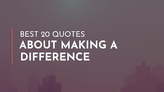 Best 20 Quotes About Making A Difference / Famous Quotes / Trendy Quotes / Marriage Quotes