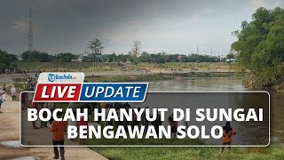 LIVE UPDATE Bocah Hanyut di Sungai Bengawan Solo