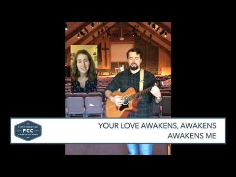 Your Love Awakens Me (by Phil Wickham) at First Christian Church of Napa during the early stages of the 2020 Covid shutdown.