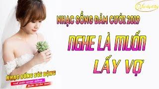 lk-nhac-song-soi-dong-2019-lien-khuc-nhac-song-dam-cuoi-nghe-la-muon-lay-vo