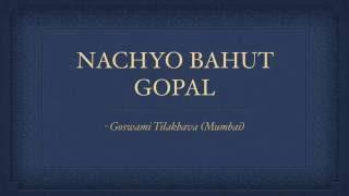 Nachyo Bahut Gopal (Pushtimargiya Haveli Sangeet Kirtan