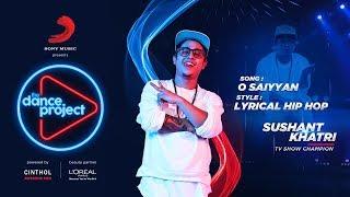 O Saiyyan -  Hip hop mix   Sushant Khatri   Lyrical Hip Hop   The Dance Project