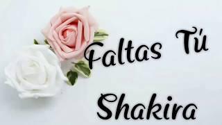 FALTAS TU / SHAKIRA *LETRA