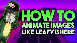 How To: Animate Images Like LeafyIsHere