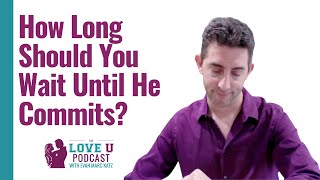 How Long Should You Wait Until He Commits? | Dating Advice