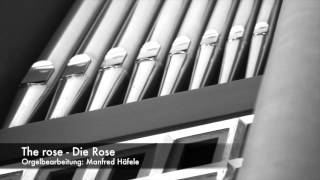 The rose - Die Rose - Orgel