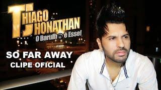 Thiago Jhonathan T J - So Far Away (Clipe Oficial Full HD)