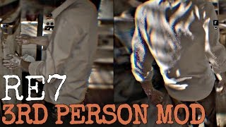 Resident Evil 7 In Third Person | RE7 MODS