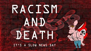 RACISM AND DEATH slow news day