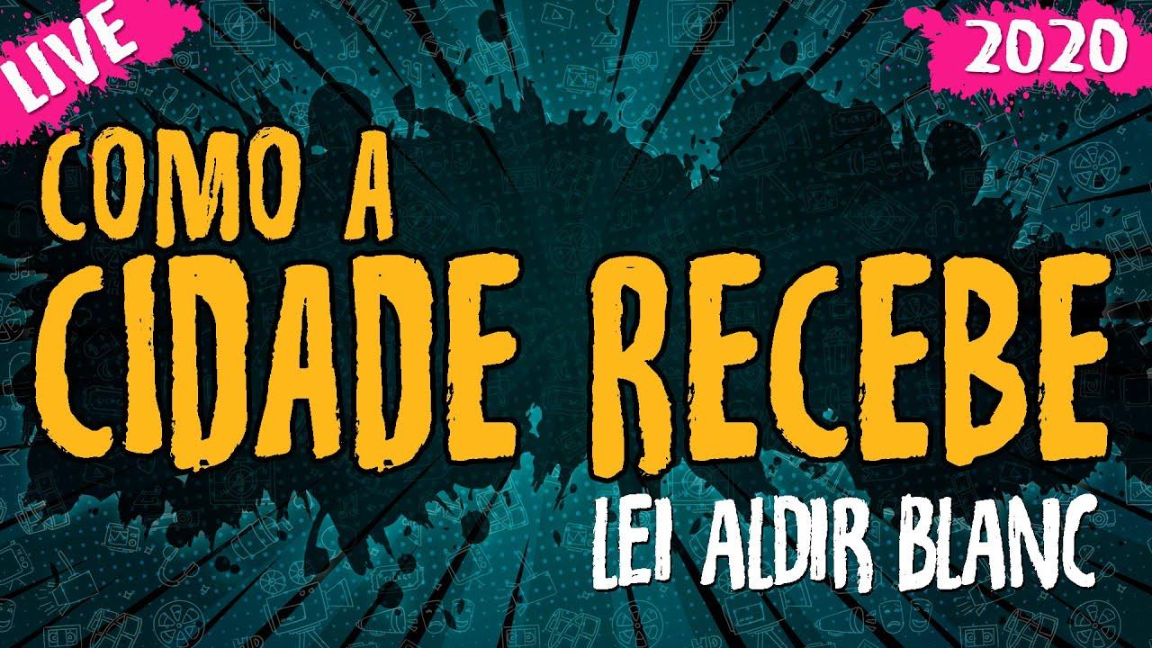 Lei Aldir Blanc – Como a Cidade Recebe – Live