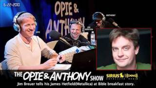 Jim Breuers James Hetfield(Metallica) At Bible Breakfast Story On Opie And Anthony(2010)