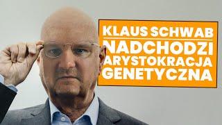 Klaus Schwab zapowiada nadejście Arystokracji Genetycznej!