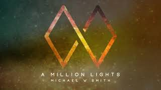 A MILLION LIGHTS  The New Single From <b>Michael W Smith</b>