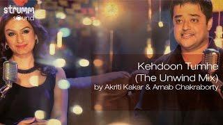 Kehdoon Tumhe (The Unwind Mix) by Akriti Kakar & Arnab Chakraborty