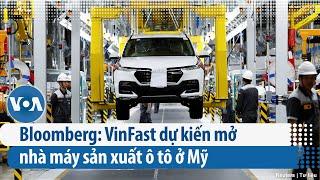 Bloomberg: VinFast dự kiến mở nhà máy sản xuất ô tô ở Mỹ (VOA)