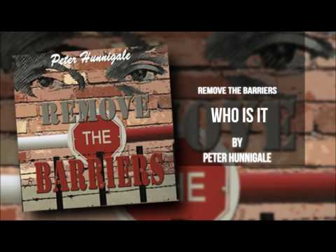 Peter Hunnigale – Who Is It (Remove The Barriers)