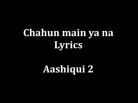 "Download Chahun Main Ya Na Lyrics ""Aashiqui 2""   Arijit Singh Palak Muchhal   HD Mp4 3GP Video and MP3"