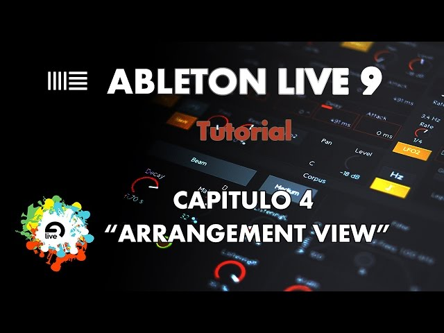 "Ableton Live 9 -Aprende a Manejarlo - Capítulo 4 - ""Arrangement View"" - Tutorial"