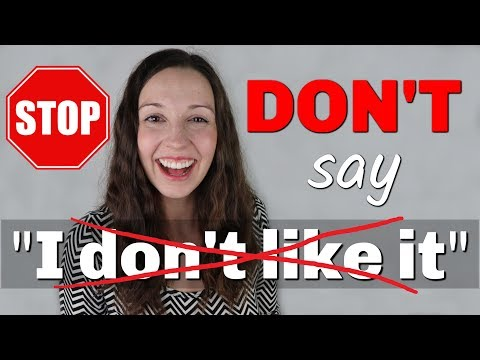 Download STOP saying I DON'T LIKE IT: Polite Advanced English Vocabulary Mp4 HD Video and MP3
