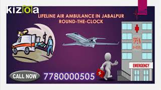 Lifeline Air Ambulance in Jabalpur Fly-in Definitive Way