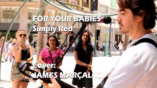 """Video thumbnail of """"FOR YOUR BABIES (Simply Red) Cover: James Marçal """"James Band"""" - Artista de rua"""""""