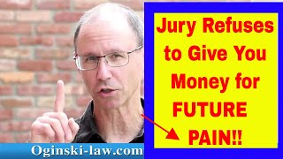 Jury Gives You NOTHING for Your Future Pain & Suffering!