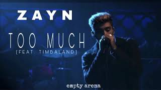 ZAYN- Too Much (feat. Timbaland) [Empty Arena]