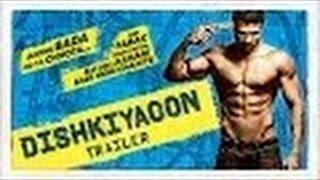 Dishkiyaoon  Official Trailer