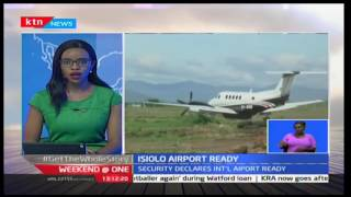 Weekend at One: Isiolo international Airport ready for official opening 14/01/2017