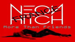 Neon Hitch - More Than Friends - Neon Hitch France